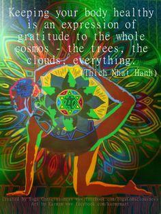 """""""Mantener tu cuerpo saludable es una expresión de gratitud a todo el cosmos: los árboles, las nubes... todo."""" – Thich Nhat Hanh"""