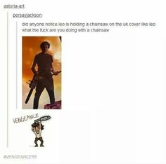 Leo Valdez wants a chainsaw. England gives him a chainsaw. >> I noticed this, too! Leo deserves a chainsaw. Percy Jackson Memes, Percy Jackson Books, Percy Jackson Fandom, Blood Of Olympus, Team Leo, Solangelo, Percabeth, Trials Of Apollo, Rick Riordan Books