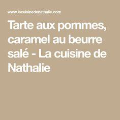 Tarte aux pommes, caramel au beurre salé - La cuisine de Nathalie