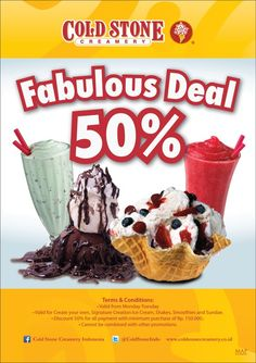 COLD STONE Creamery - Weekdays Special! Fabulous Deal Discount 50%*.  Valid from Monday - Friday.