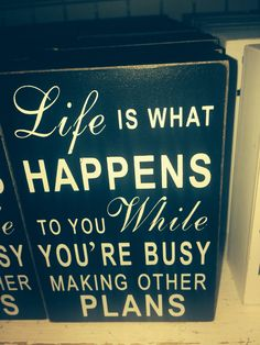 Life is what happens!!!