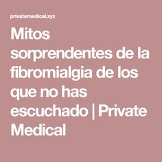 Mitos sorprendentes de la fibromialgia de los que no has escuchado | Private Medical