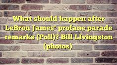 What should happen after LeBron James' profane parade remarks (Poll)? Bill LIvingston (photos) - http://thisissnews.com/what-should-happen-after-lebron-james-profane-parade-remarks-poll-bill-livingston-photos/