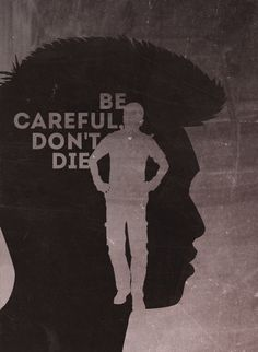 for some reason i read it as don't be careful die