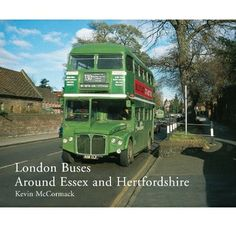 London Buses Around Essex Hertfordshire Author Kevin McCormack Binding Hardcover Publisher Ian Allan Publishing ISBN 9780711034167 This inviting new