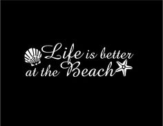 A personal favorite from my Etsy shop https://www.etsy.com/listing/261971010/life-is-better-at-the-beach-quote-car