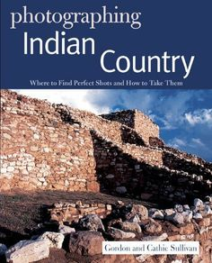 Photographing Indian Country: Where to Find Perfect Shots and How to Take Them (The Photographer's Guide) by Gordon Sullivan. $2.16. Publisher: Countryman Press; 1 edition (May 7, 2012). 112 pages