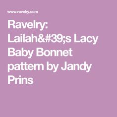 Ravelry: Lailah's Lacy Baby Bonnet pattern by Jandy Prins