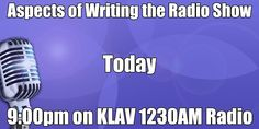 Aspects of Writing The Radio Show tonight at 9:00pm on KLAV 1230am  We will talk about PROMOTING YOUR WORK: Learn the many ways you can promote your work without spending a great deal of money by utilizing radio talk shows, book signings, book events and lectures.
