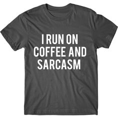 GOLD SILVER PRINT! I Run On Coffee And Sarcasm, Womens Graphic Tshirt,... ❤ liked on Polyvore featuring tops, t-shirts, pattern t shirt, coffee t shirts, coffee graphic tee, slim t shirts and coffee tee