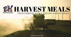 Harvest Meals - meals for when the long days of harvest are going on... life on the farm