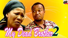 My Dead Brother 2- Latest Nigerian Nollywood Movie