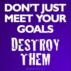 I have met what I originally wanted my goal weight to be but now it's time to destroy it!