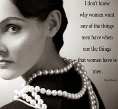I don't know why women want? - Coco Chanel Quotes