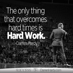 """The only thing that overcomes hard times is hard work."" - #DarrenHardy #MotivationalQuotes  www.brainsocial.biz"