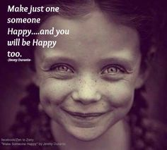 'Make just one someone Happy...and you will be Happy too.' - Jimmy Durante: Thanks to @Marianne Glass Celino Koch !  via facebook/Zen to Zany. Image source unknown #Quotation
