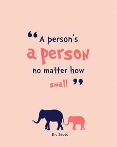 """""""A person's a person no matter how small."""" -- Dr. Seuss #KOTAWesome"""