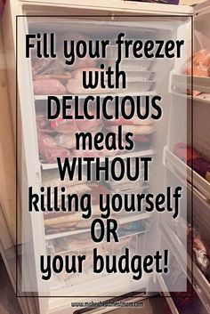 "Picture of freezer full of freezer meals, with text overlay that says ""Fill your freezer with delicious meals without killing yourself or your budget!"""