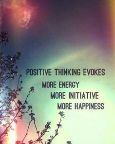 Positive thinking- energy, iniative, happiness
