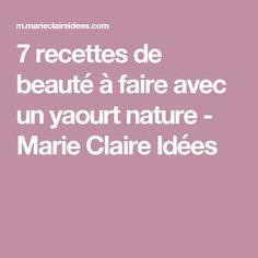 7 recettes de beauté à faire avec un yaourt nature - Marie Claire Idées