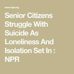 Senior Citizens Struggle With Suicide As Loneliness And Isolation Set In : NPR Coping With Loss, Substance Abuse Treatment, Mental Health Illnesses, Old Person, Positive Images, Long Term Care, Human Connection, Injury Prevention, Loneliness