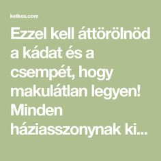Ezzel kell áttörölnöd a kádat és a csempét, hogy makulátlan legyen! Minden háziasszonynak ki kellene próbálnia! - Ketkes.com Pantry Organization, Home Hacks, Health Tips, Minden, Cleaning, Home Decor, Creative Ideas, Diet, Hobbies