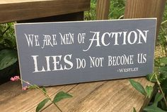 We Are Men of Action Lies Do Not Become Us