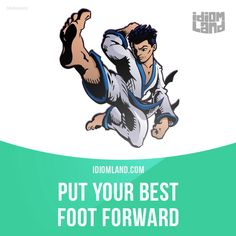 """""""Put your best foot forward"""" means """"to do something as well as you can"""". Example: Make sure you put your best foot forward for tonight's performance."""