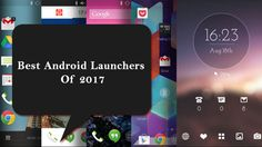 Best Android Launchers for phone and tablets 2017  #androidlaunchers #androidapp #bestandroidlaunchers