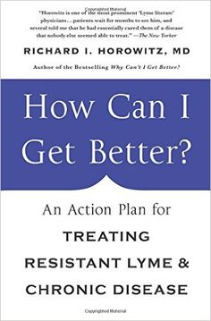 How Can I Get Better?: An Action Plan for Treating Resistant Lyme & Chronic Disease: Richard Horowitz: 9781250070548: Amazon.com: Books