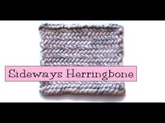 Fancy Stitch Combos - Sideways/Horizontal Herringbone VERY BEST KNITTING INSTRUCTIONS ON WEB