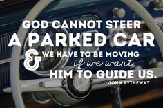 God cannot steer a parked car and we have to be moving if we want him to guide us. Lds Quotes, Religious Quotes, Quotable Quotes, Lds Memes, Gospel Quotes, Mormon Quotes, Wall Quotes, Qoutes, Spiritual Thoughts