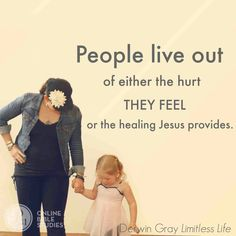 People live out of either the hurt they feel or the healing Jesus provides.