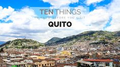 TEN THINGS TO KNOW BEFORE YOU GOT TO QUITO