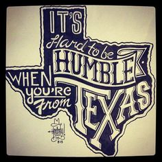 It's hard to be humble when you're from Texas. (Unless, of course, you're from Humble, Texas! Texas Longhorns, Austin, Texas Pride, Texas Homes, Texas Texans, Texas Man, Southern Pride, Texas Tech, Southern Comfort