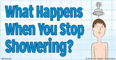 What if you were to cut back your showering to once every other day, once every three days or, simply, hardly at all? http://articles.mercola.com/sites/articles/archive/2016/06/25/what-happens-when-you-stop-showering.aspx