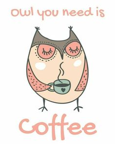 Free Owl Printable - Owl You Need is Coffee - It's coffee o'clock! Coffee Meme, Coffee Talk, Coffee Is Life, I Love Coffee, Coffee Quotes, Coffee Drinks, Coffee Coffee, Funny Coffee, Caribou Coffee
