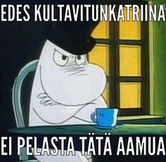 Kultavitunkatriina Funny Images, Funny Pictures, Tove Jansson, Smart Quotes, Life Words, Moomin, Adult Humor, Mood Quotes, Funny Posts