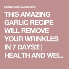 THIS AMAZING GARLIC RECIPE WILL REMOVE YOUR WRINKLES IN 7 DAYS!!! | HEALTH AND WEIGHT LOSS