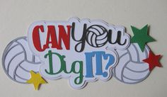 Can You Dig It Volleyball Paper Pieced Scrapbook Title