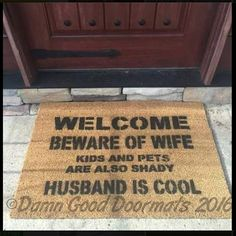 "welcome beware of wife rude, funny doormat. See our full ine of [UNWELCOME ](http://damngooddoormats.indiemade.com/catalog/rude-unwelcome-mats)mats! Is your WIFE the cool one? Get that [HERE](http://damngooddoormats.indiemade.com/product/beware-husband-wife-cool) * The double wide version has the same size text as the regular- centered on a 59""x 20"" mat*"