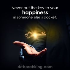 Inspirational Quote: Never put the key to your happiness in someone else's pocket. Hugs, Deborah #EnergyHealing #Qotd #Happiness #Wisdom