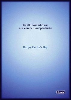 Father's Day is celebrated on the third Sunday of June in 52 of the world's countries. Today is that day. This advertisement made for Durex is marvelous. It simply says: 'To all those who use our competitors' products: Happy Father's Day'. Print Advertising, Creative Advertising, Print Ads, Funny Advertising, Ads Creative, Father Day Ad, Happy Fathers Day, Father Sday, Funny Commercials
