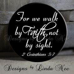 For we walk by faith and not by sight.