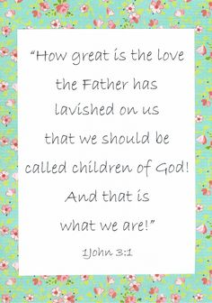 1John 3:1 HOW GREAT IS HIS LOVE!!! That we should be called His Children!!!❤️❤️❤️