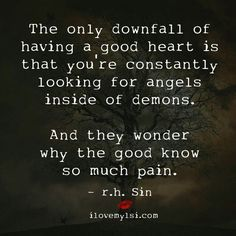So true always try to see the good in everything and people but this is what happens and I still try