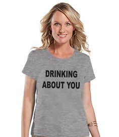 Drinking Shirts - Funny Drinking Shirt - Drinking About You - Womens Grey T-shirt - Humorous Gift for Her - Drinking Gift for Friend