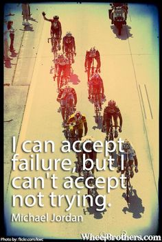 I can accept failure...