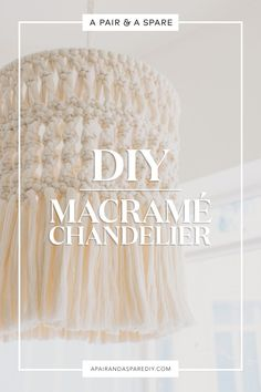 Make This Gorgeous DIY Macramé Chandelier! | A Pair & A Spare