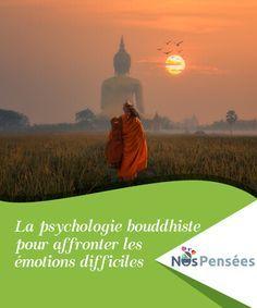 La psychologie bouddhiste pour affronter les émotions difficiles Les situations émotionnellement difficiles et douloureuses font partie du cycle de la vie. D'un autre côté, ce type de situations échappent généralement à notre contrôle ou sont une conséquence directe de nos décisions ou actions.